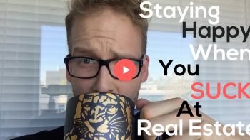 How To Stay Happy When You Suck At Real Estate