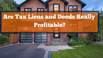 Are Tax Liens and Deeds Really Profitable?