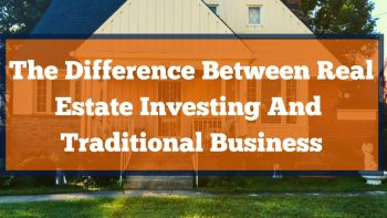 The Difference Between Real Estate Investing And Traditional Business