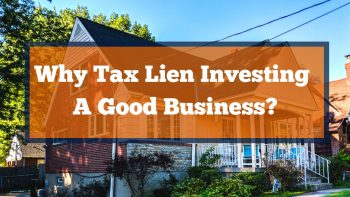 Why Tax Lien Investing A Good Business?