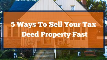 5 Ways To Sell Your Tax Deed Property Fast