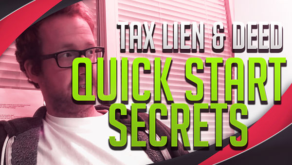 Tax Lien & Deed Quick Start Secrets (VIDEO)