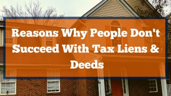 Reasons Why People Don't Succeed With Tax Liens & Deeds