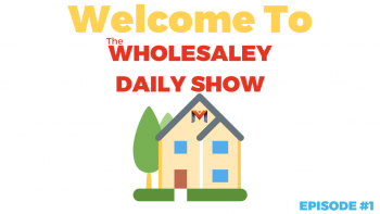 Welcome To The Wholesaley Daily Show! Contractors, VA's and How To Get UNSTUCK! Wholesaling Today!
