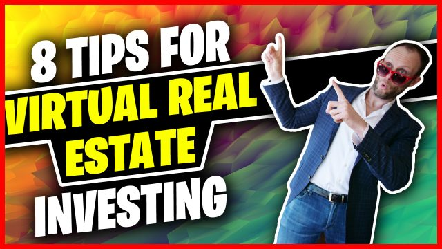 8 Tips For Virtual Real Estate Investing