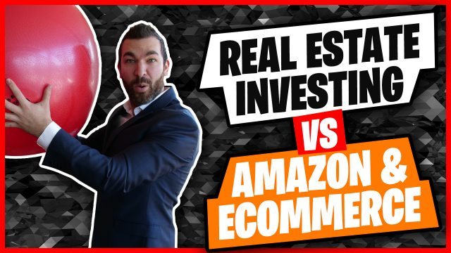 Real Estate Investing VS Amazon & Ecommerce. Which is better?