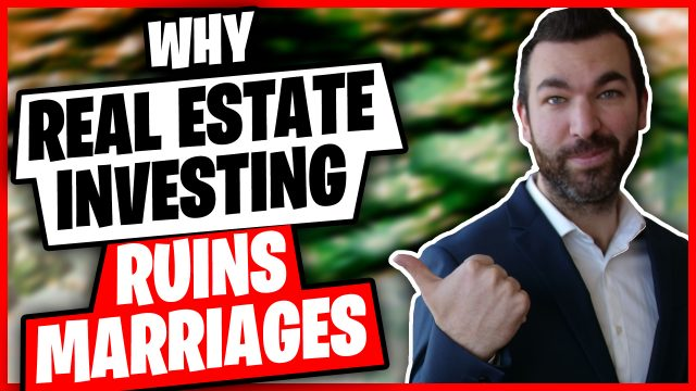 Why Real Estate Ruins Marriages (And Ways to Avoid Such Tragedy...)