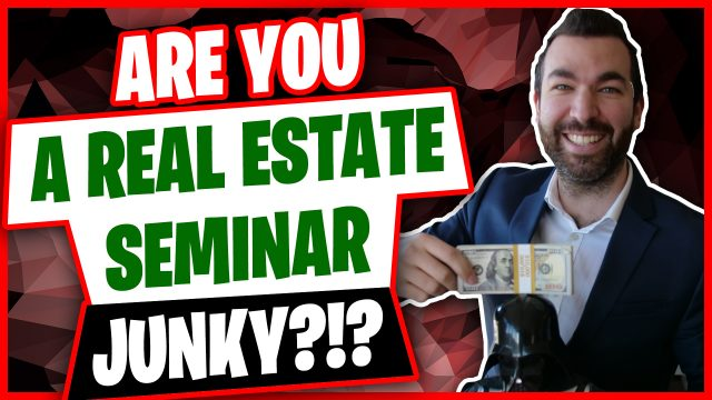 Are You A Real Estate Seminar Junky? Listen to This If You Are...