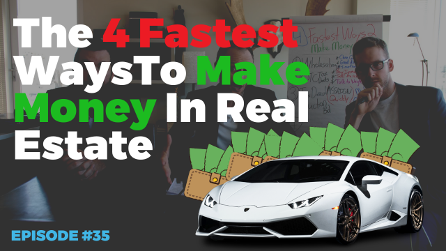 The 4 Fastest Ways To Make Money in Real Estate