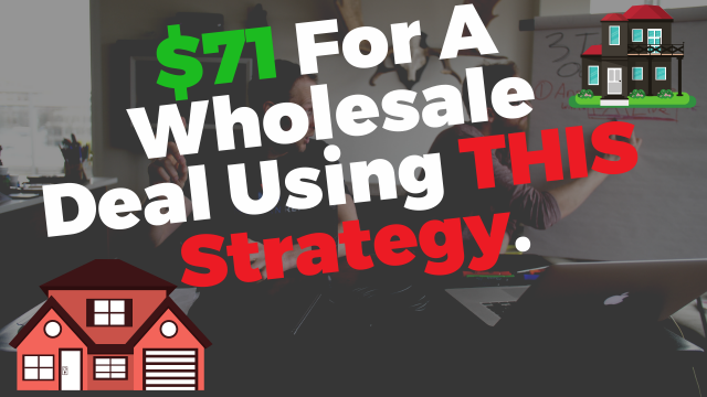 $71 For A Wholesale Deal Using 1 Strategy Check This Out